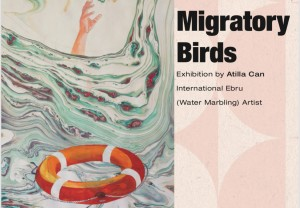 "presents the art exhibition by Atilla Can International Artist    ""Migratory Birds"","